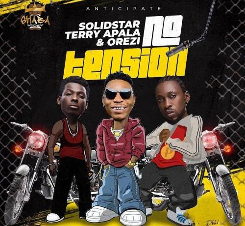 Solidstar - No Tension ft Orezi, Terry Apala & Isoko Boy
