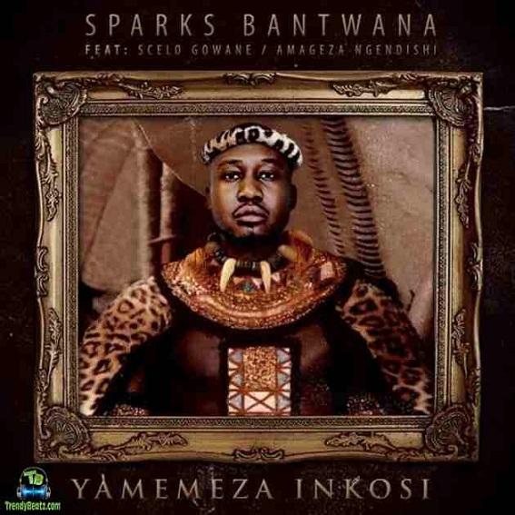 Sparks Bantwana - Yamemeza Inkosi ft Scelo Gowane, AmaGeza NgeNdishi