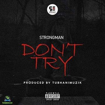 Strongman - Don't Try (Medikal Diss)