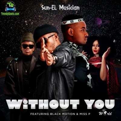 Sun-EL Musician - Without You ft Black Motion, Miss P