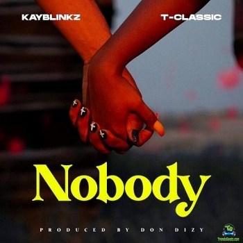 T Classic - Nobody ft Kayblinkz