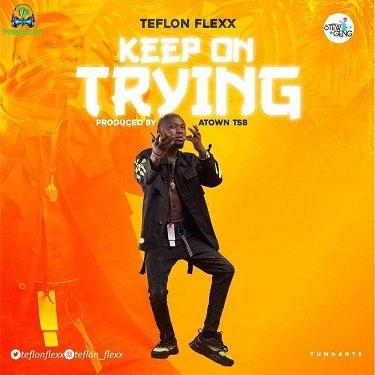 Teflon Flexx - Keep On Trying