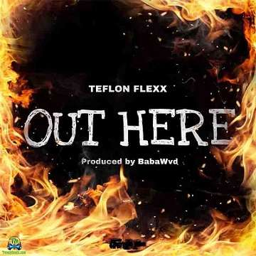 Teflon Flexx - Out Here