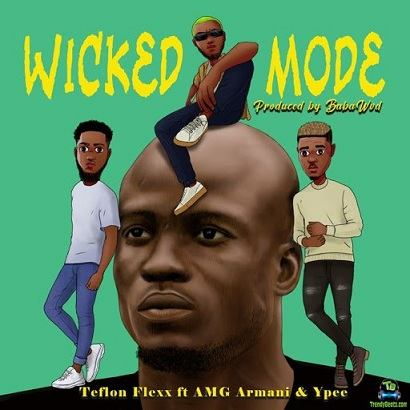 Teflon Flexx - Wicked Mode ft AMG Armani, Ypee
