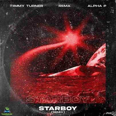 Timmy Turner - Starboy (Remix) ft Rema, Alpha P