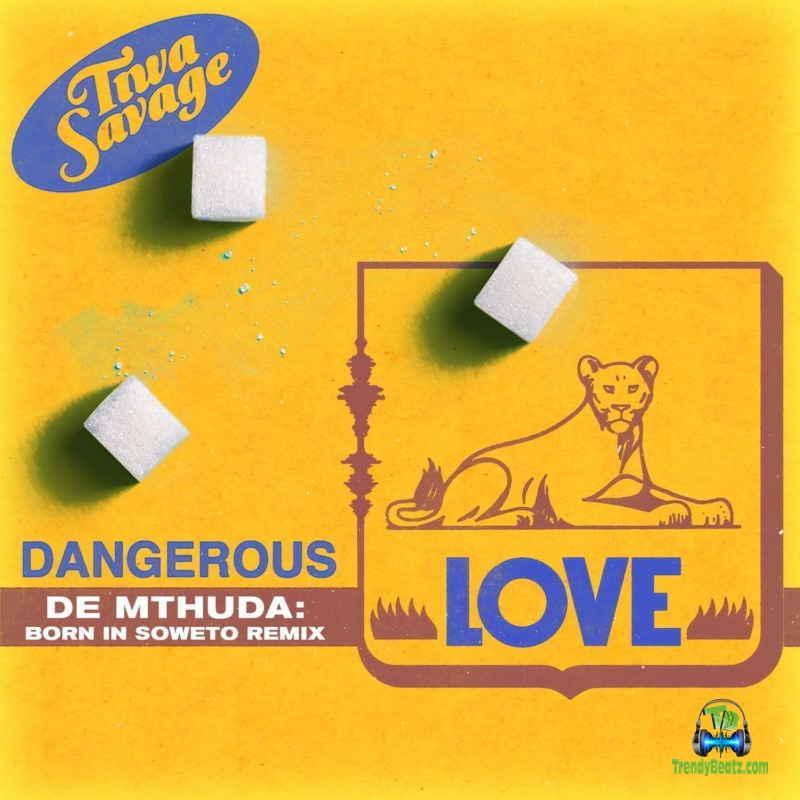 Tiwa Savage - Dangerous Love (De Mthuda Born In Soweto Remix) ft De Mthuda