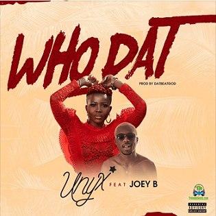 Unyx - Who Dat ft Joey B