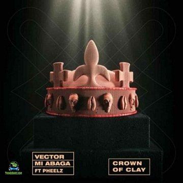 Vector - Crown Of Clay ft Mi Abaga, Pheez