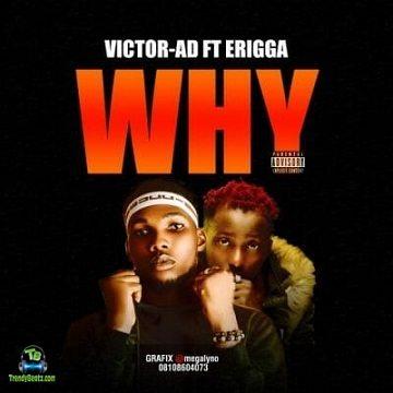 Victor AD - Why ft Erigga