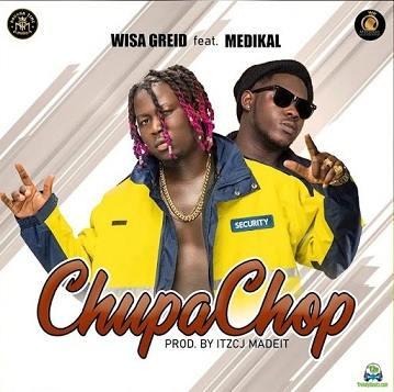 Wisa Greid - Chupa Chop ft Medikal