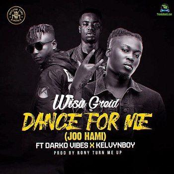 Wisa Greid - Dance For Me (Joo Hami) ft Darkovibes, KelvynBoy