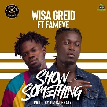 Wisa Greid - Show Something ft Fameye