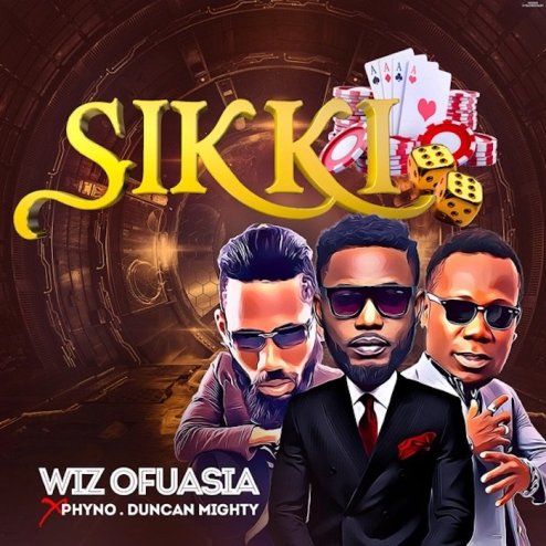 Wizboyy - Sikki ft Phyno Duncan & Duncan Mighty