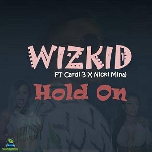 Wizkid - Hold On ft Cardi B, Nicki Minaj