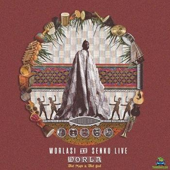 Download Worlasi The Man And The God Album ft Senkulive mp3