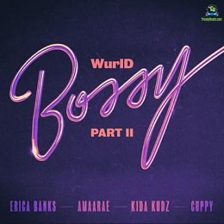 WurlD - Bossy (Remix) ft Erica Banks, Amaarae, Kida Kudz, Cuppy
