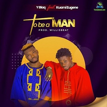 Y Blaq - To Be A Man ft Kuami Eugene