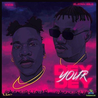 YKB - Dey Your Dey ft Zlatan