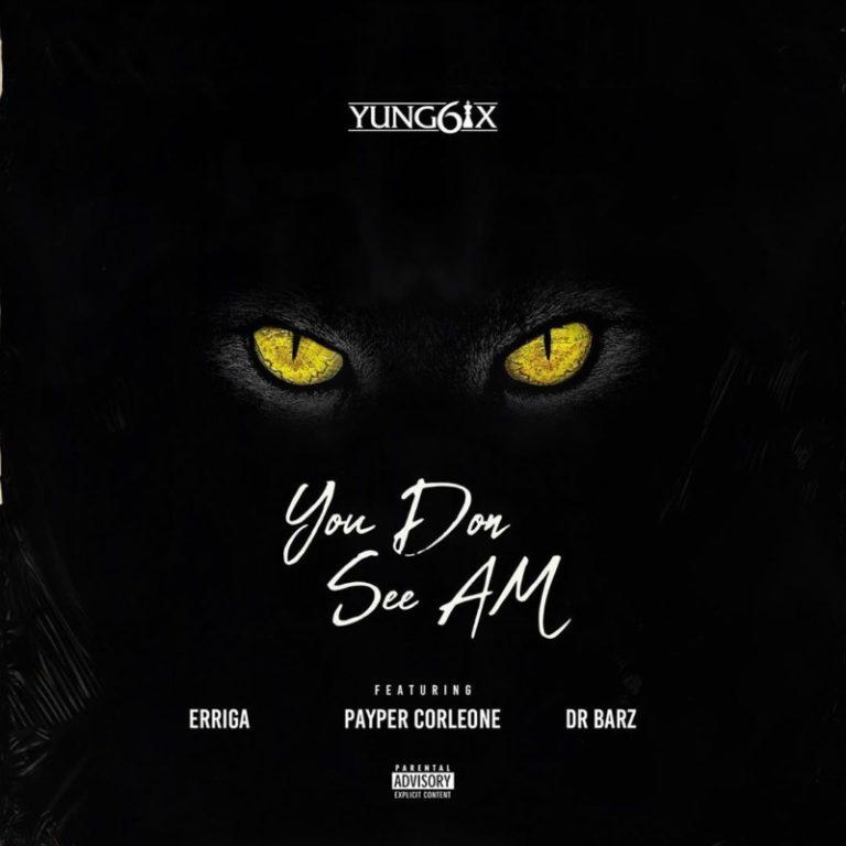Yung6ix - You Don See Am ft Erigga, Payper Corleone, Dr Barz