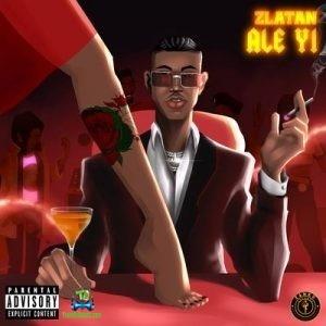 Zlatan - Ale Yi (Aleyi) (New Song)