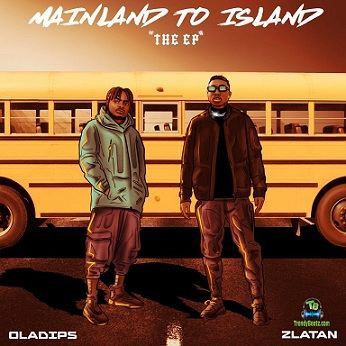 OlaDips - Mainland To Island ft Zlatan