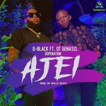 D Black - Ajei ft O.T. Genasis, DopeNation