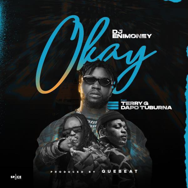 DJ Enimoney - Okay ft Terry G , Dapo Tuburna