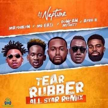 Dj Neptune - Tear Rubber (All Star Remix) ft Mayorkun, Mr Eazi, Duncan Mighty, Afro B