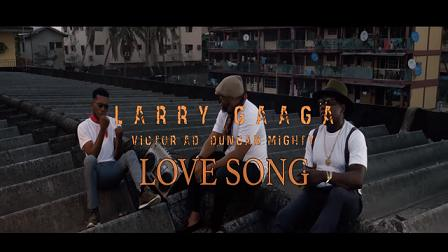 Larry Gaaga - Love Song (Video) ft Duncan Mighty & Victor AD